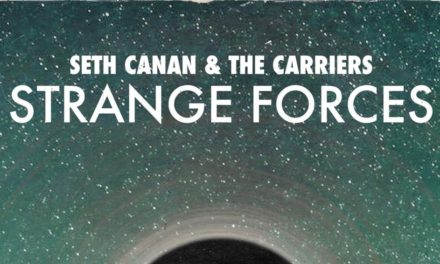 Seth Canan & The Carriers – 'Strange Forces' Album Review