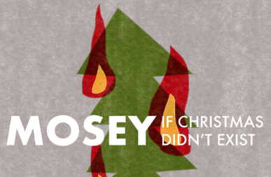 "Mosey Release New Single ""If Christmas Didn't Exist"""