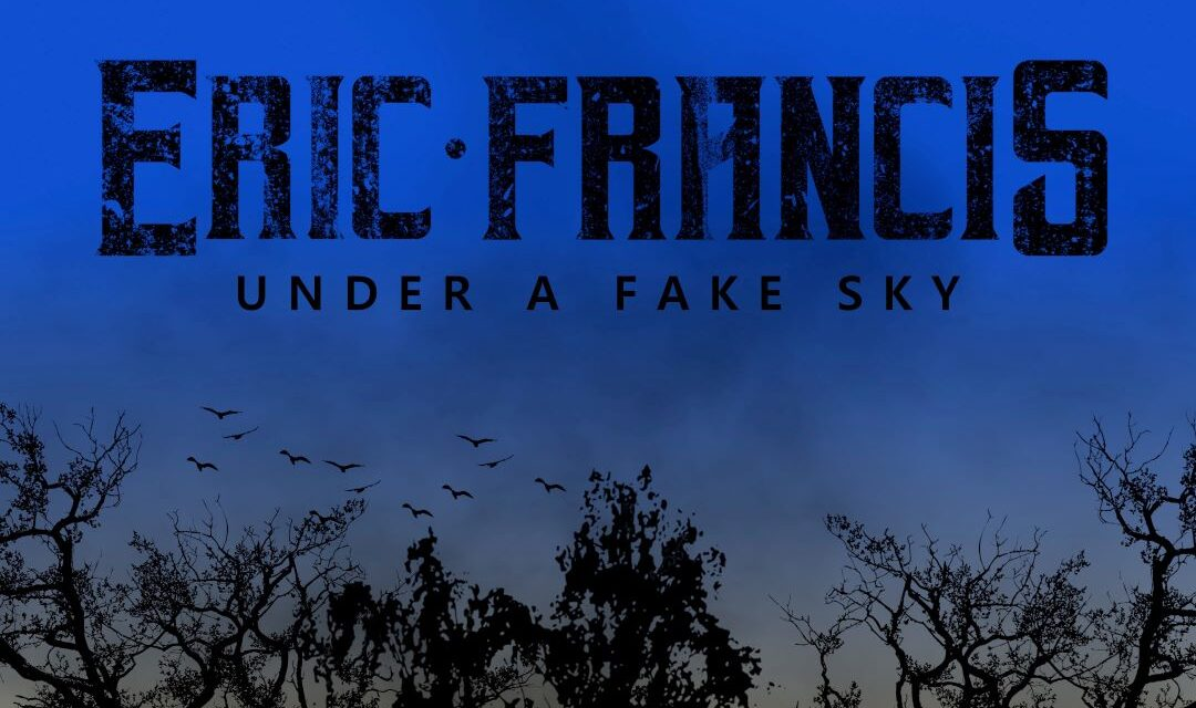 Eric Francis Releases New Album 'Under A Fake Sky'